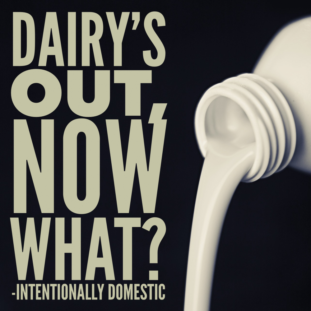 Good, Better, Best- Dairy's Out, Now What?