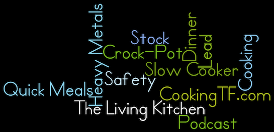 The Living Kitchen Podcast #27: What a Crock!  Cooking with Crock-Pots