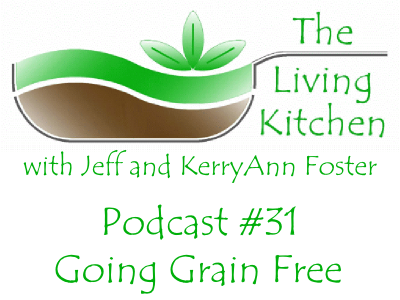 The Living Kitchen Podcast #31: Go Grain Free