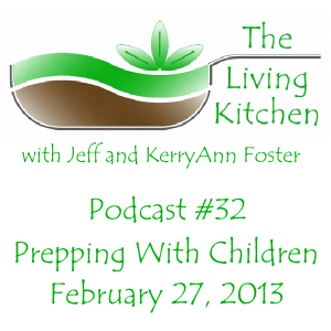 The Living Kitchen Podcast #32: Prepping with Children