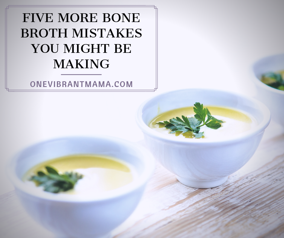 Five More Bone Broth Mistakes You Might Be Making