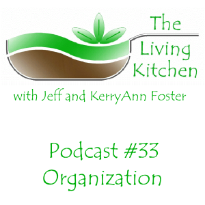 The Living Kitchen Podcast #33: Organization Part I