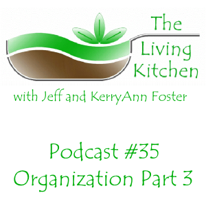 The Living Kitchen Podcast #35: Organization Part III