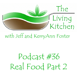 The Living Kitchen Podcast #36: Real Food for Beginners Part II