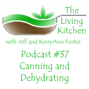 The Living Kitchen Podcast #37: Preparing for Canning and Dehydrating Season
