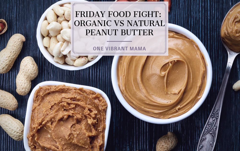 Friday Food Fight: Peanut Butter Organic vs Natural