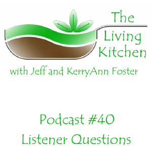 The Living Kitchen Podcast #40: Listener Questions