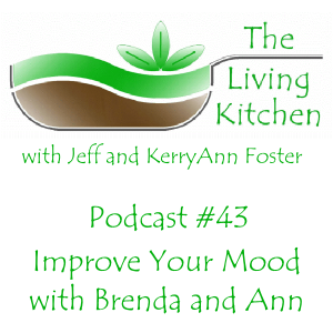 The Living Kitchen Podcast #43: Improve Your Mood with Brenda and Ann