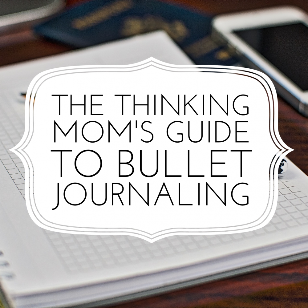 The Thinking Mom's Guide to Bullet Journaling