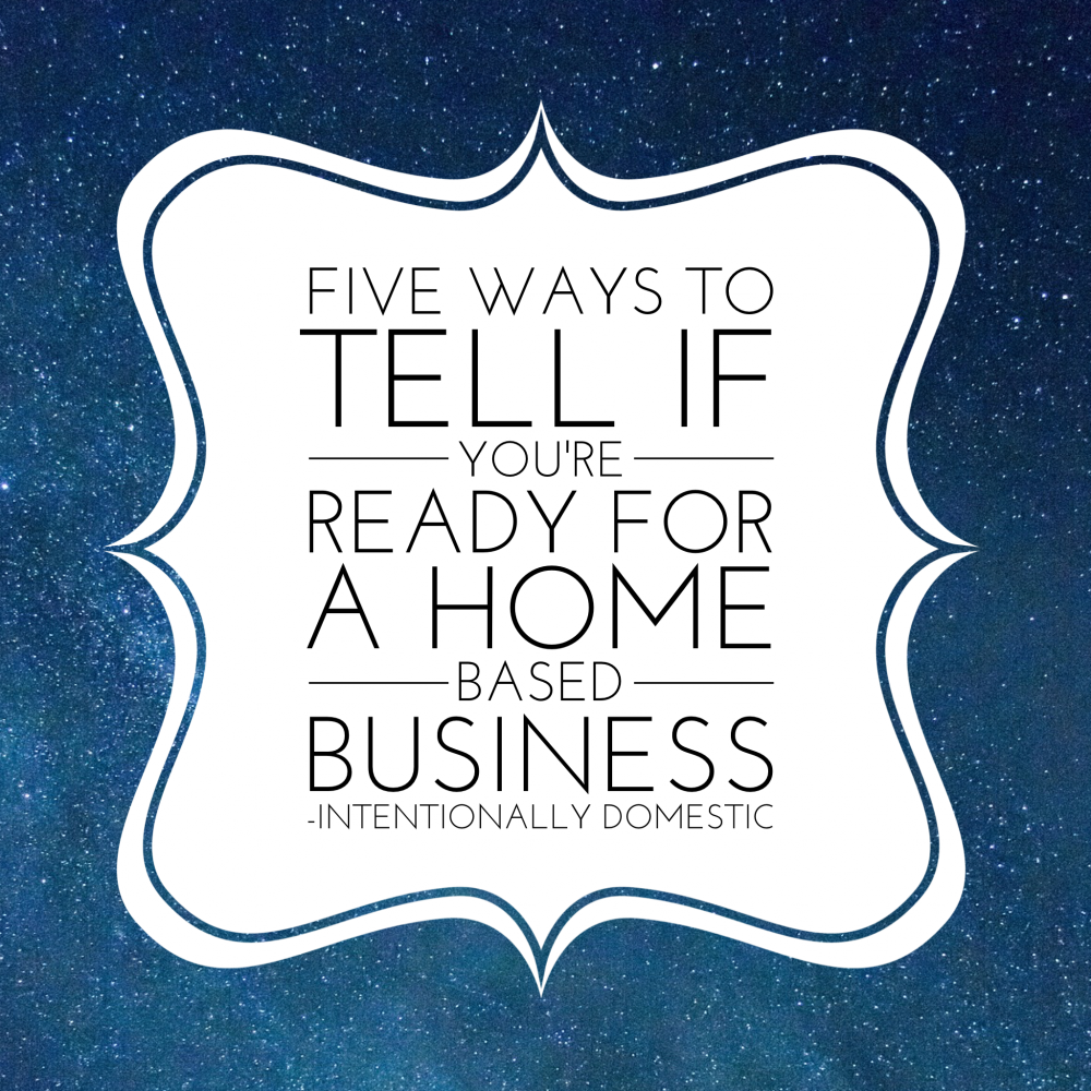 Five Ways to Tell if You're Ready For a Home Based Business