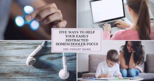 Five Ways to Homeschool a Distracted Child